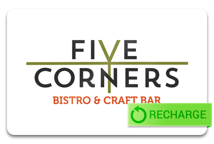 Recharge your Five Corners Bistro & Bar Card